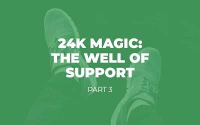 24K Magic: The Well of Support – Part 3