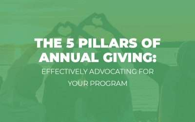 The 5 Pillars of Annual Giving: Effectively Advocating for Your Program